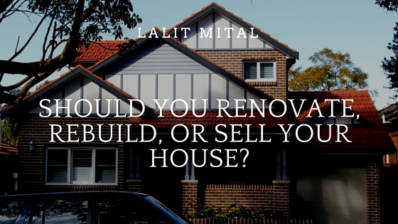 Should you Renovate, Rebuild, or Sell your House
